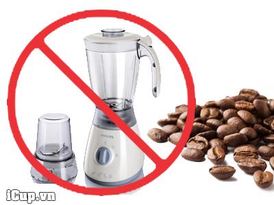 Không nên sử dụng máy xay sinh tố để xay cà phê