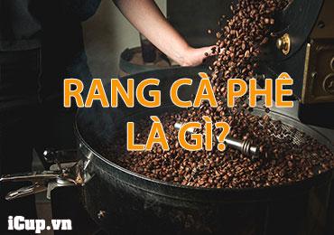 rang cà phê là gì icup.vn